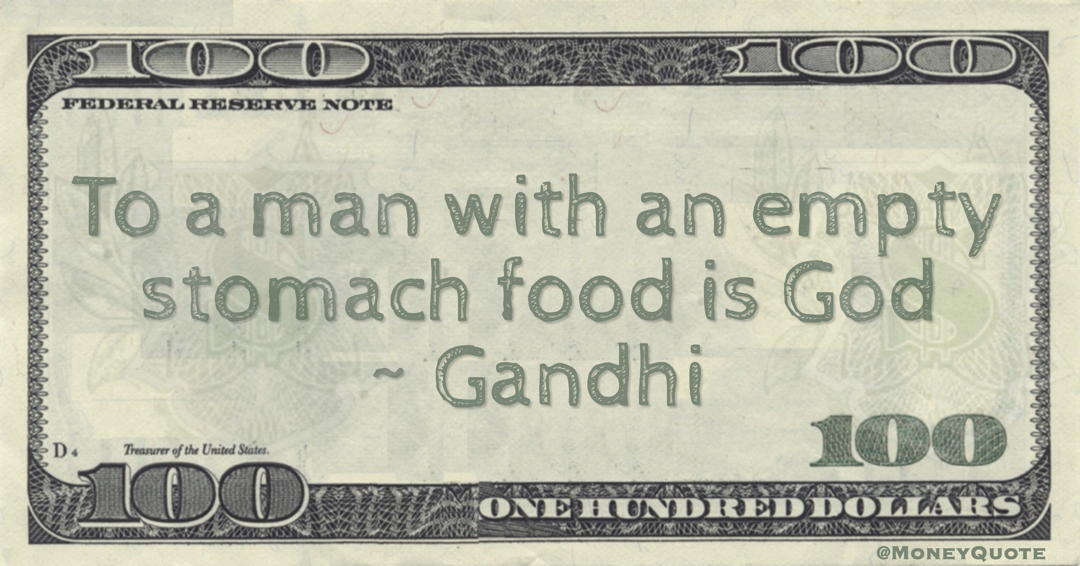 To a man with an empty stomach food is God Quote