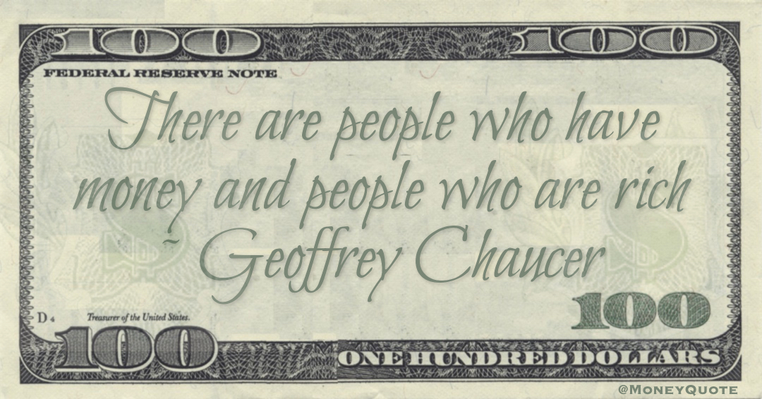 There are people who have money and people who are rich Quote