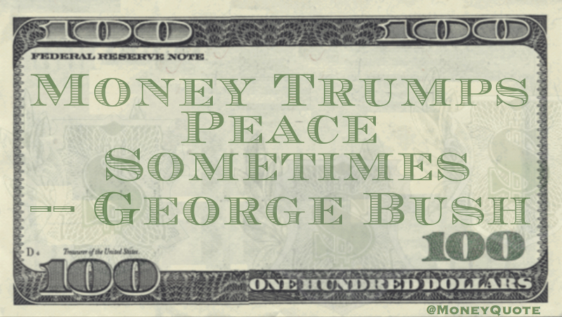 Money Trumps Peace Sometimes Quote