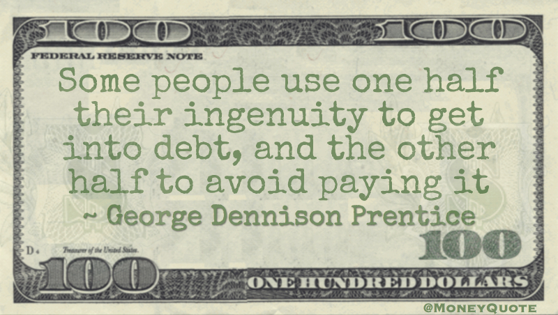 Ingenious getting into debt and just as clever to escape it Quote