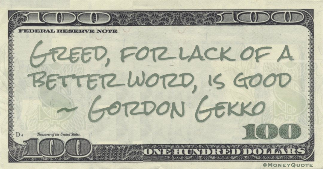 Greed, for lack of a better word, is good Quote
