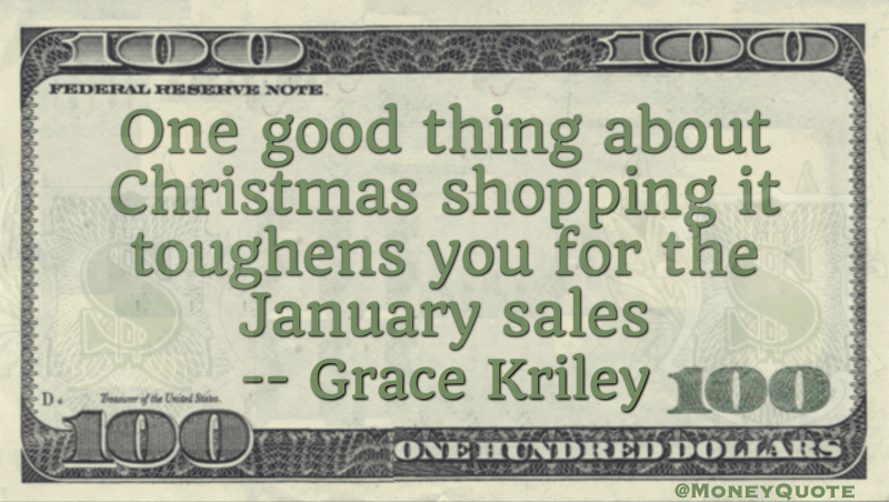 One good thing about Christmas shopping it toughens you for the January sales Quote