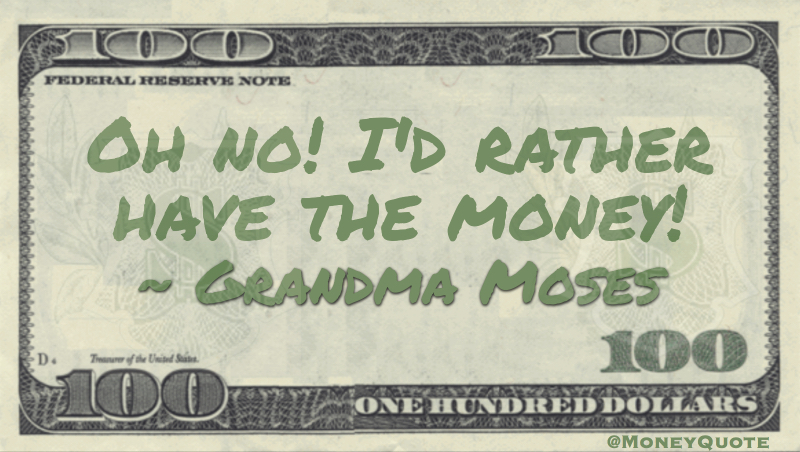 Oh no! i'd rather have the money! Quote
