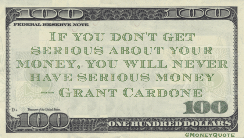 Grant Cardone Get Serious Money Money Quotes Dailymoney Quotes Daily