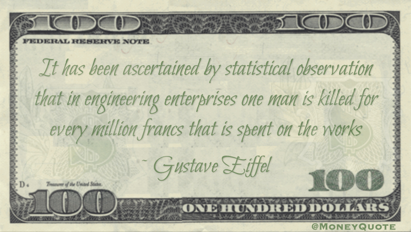 Statistical observation that in engineering enterprises one man is killed for every million francs that is spent Quote