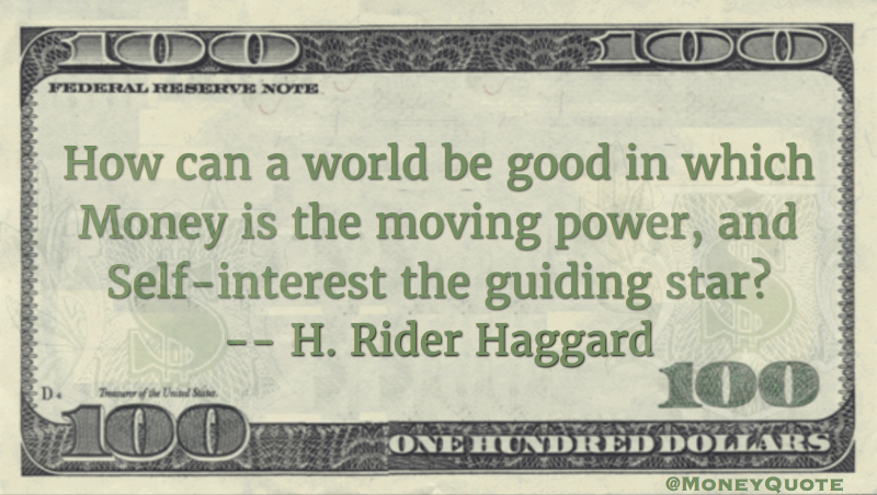 A world in which money is the moving power, self interest guiding star Quote