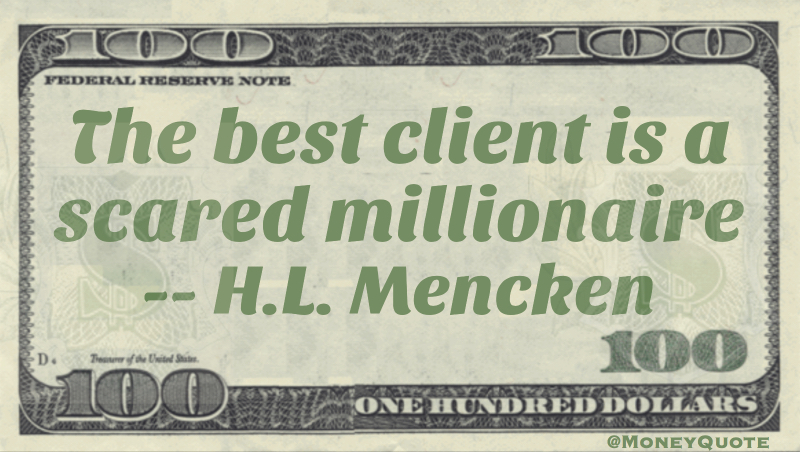 The best client is a scared millionaire Quote