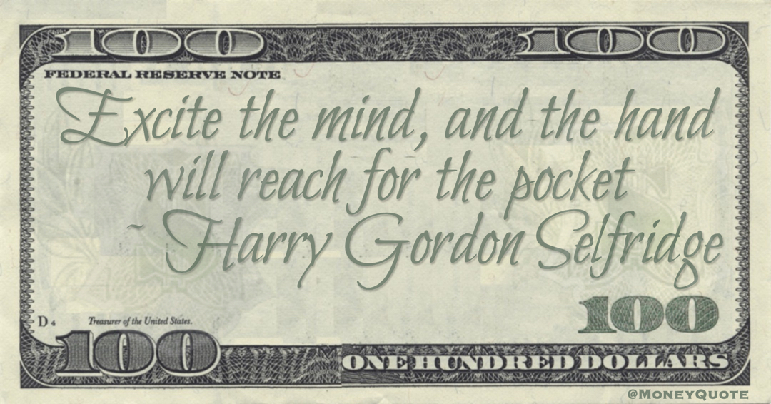 Excite the mind, and the hand will reach for the pocket Quote