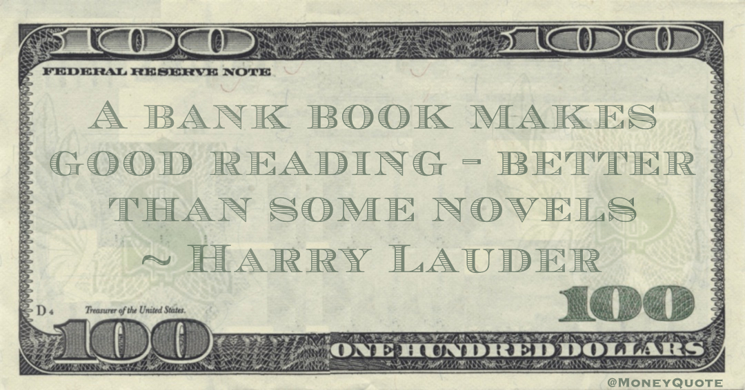 A bank book makes good reading - better than some novels Quote