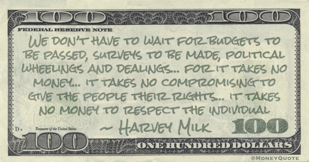 We don't have to wait for budgets to be passed, surveys to be made, for it takes no money to respect the individual Quote