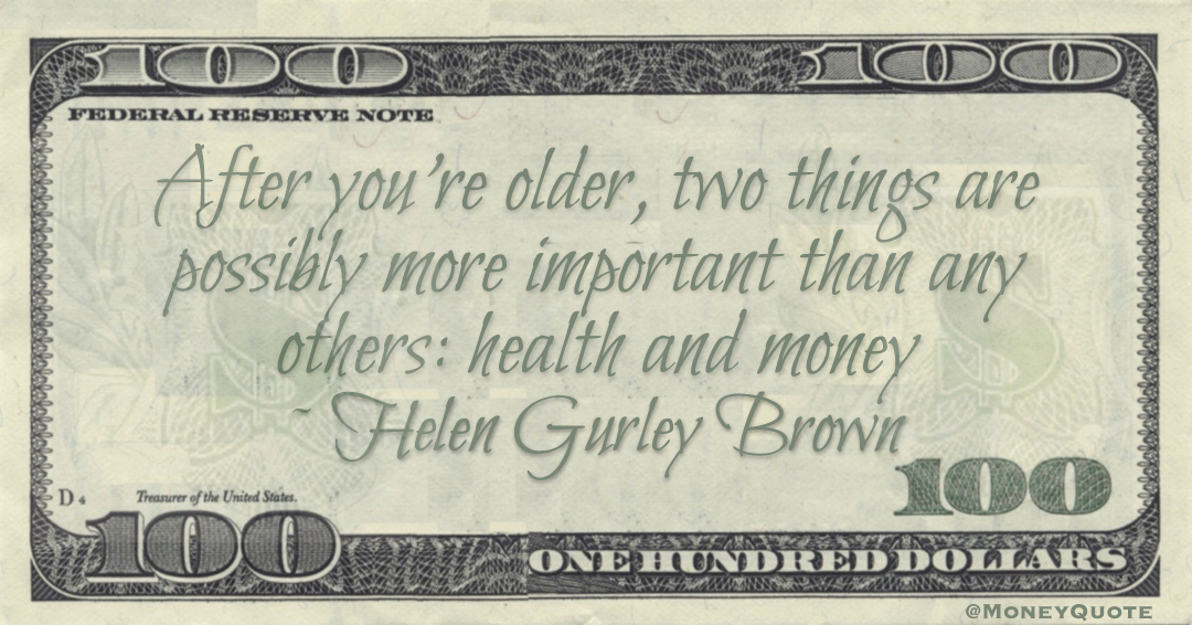 After you're older, two things are possibly more important than any others: health and money Quote