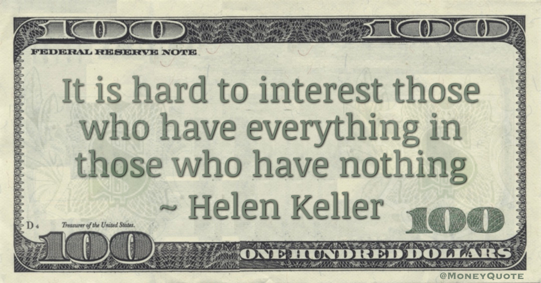 It is hard to interest those who have everything in those who have nothing Quote