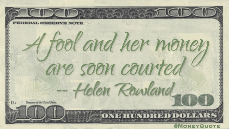 A Fool and her Money are Soon Courted Quote