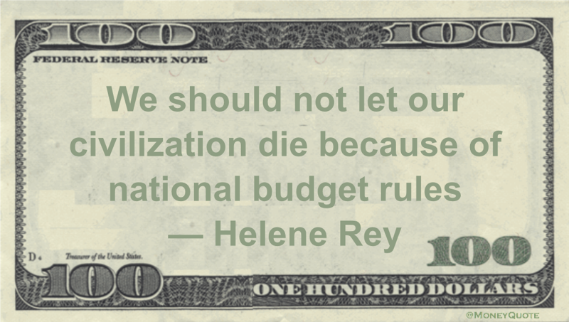 We should not let our civilization die because of national budget rules Quote
