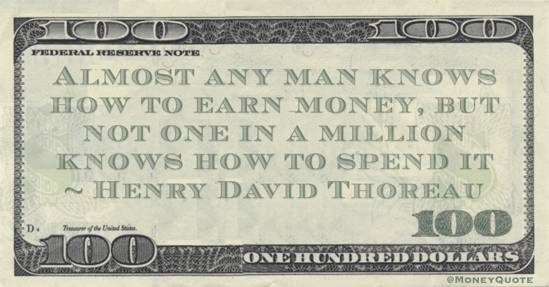 Almost any man knows how to earn money, but not one in a million knows how to spend it Quote