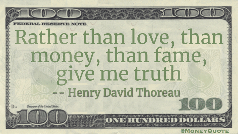 Rather than love, than money, than fame, give me truth Quote