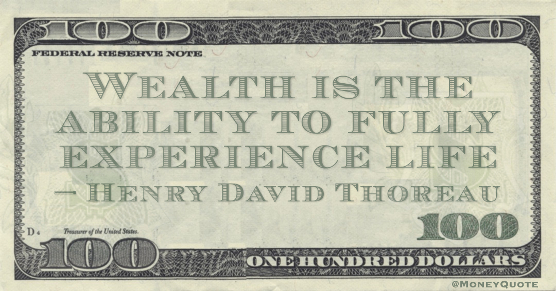 Wealth is the ability to fully experience life Quote
