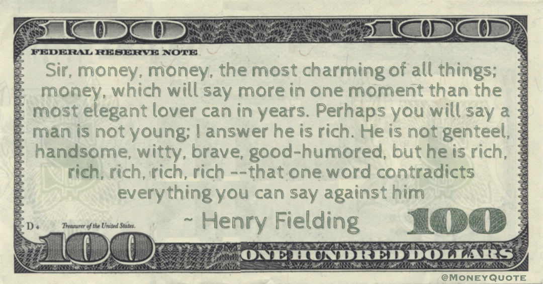 Sir, money, money, the most charming of all things; money, which will say more in one moment than the most elegant lover can in years Quote