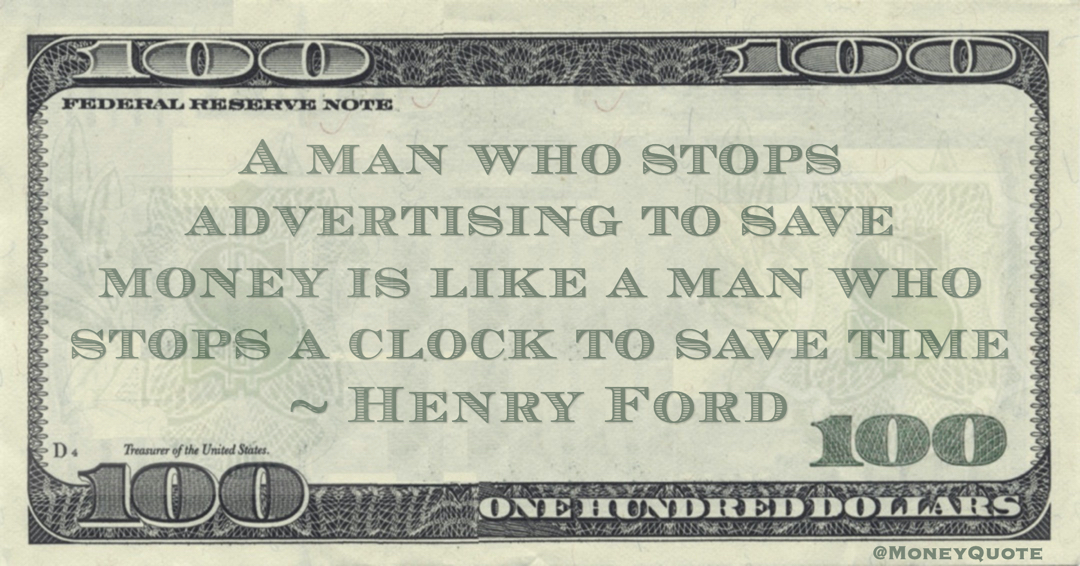 A man who stops advertising to save money is like a man who stops a clock to save time Quote