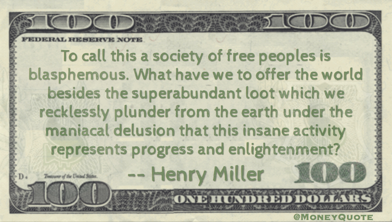 Free Peoples is Blasphemous. We offer superabundant loot, recklessly plunder under delusion of progress and enlightenment Quote