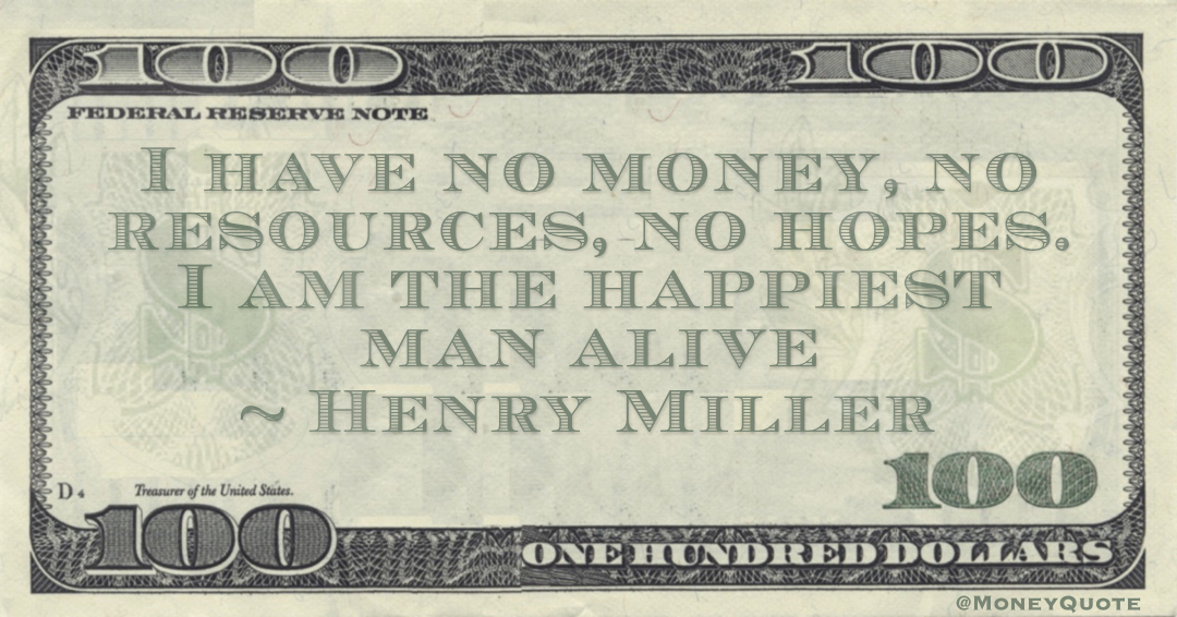 I have no money, no resources, no hopes. I am the happiest man alive Quote