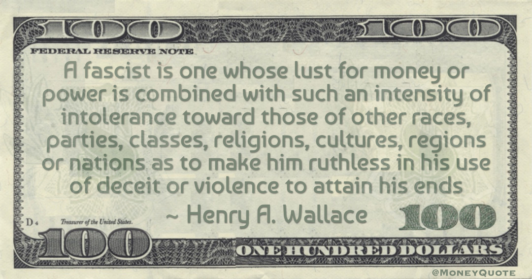 A fascist is one whose lust for money or power is combined with such an intensity of intolerance Quote