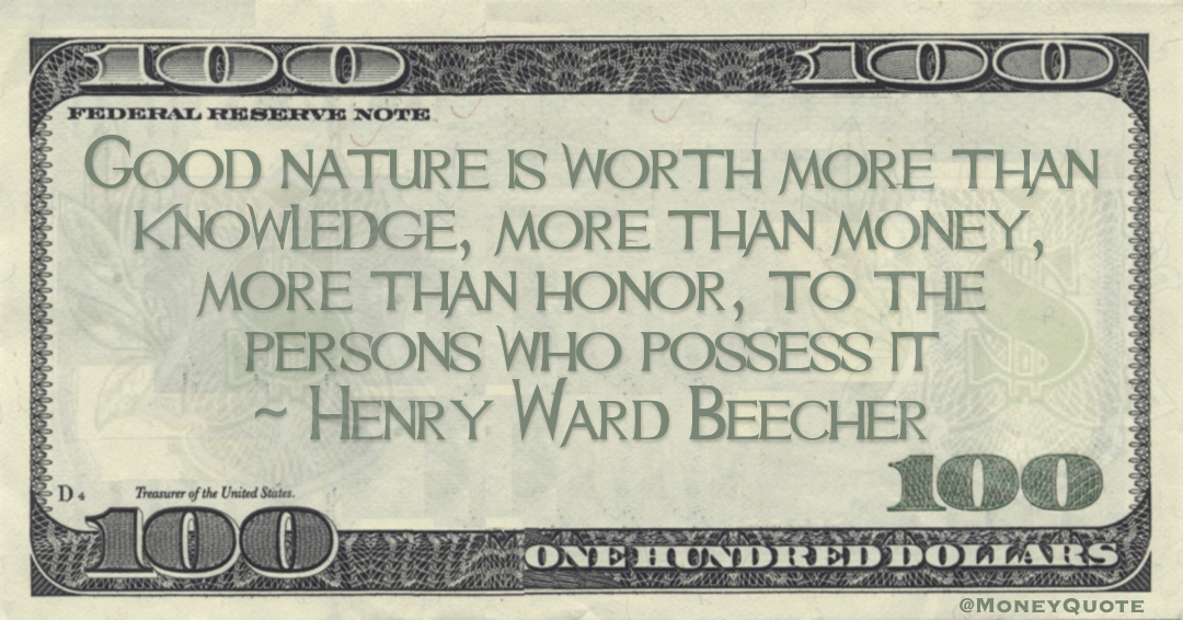 Good nature is worth more than knowledge, more than money, more than honor, to the persons who possess it Quote