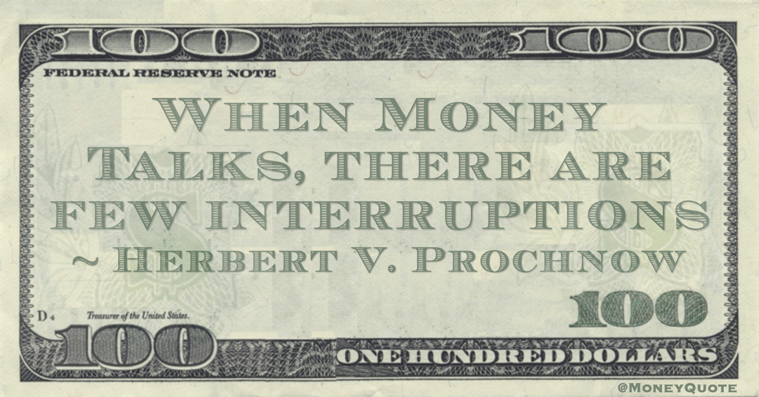 When Money Talks, there are few interruptions Quote