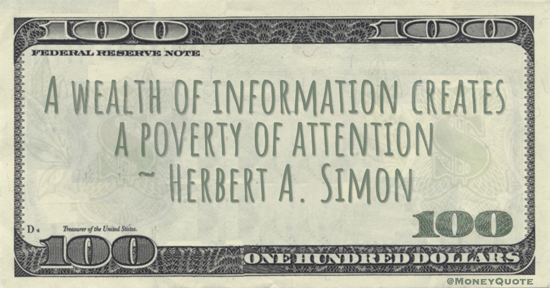 Herbert A. Simon A wealth of information creates a poverty of attention quote