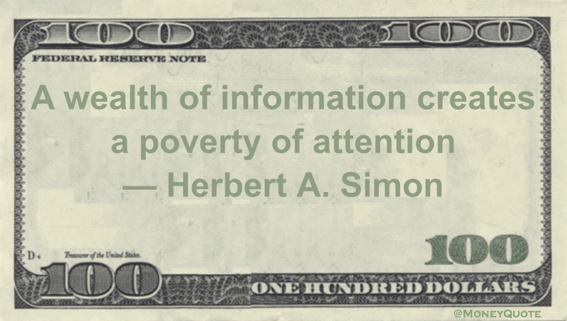 A wealth of information creates a poverty of attention Quote