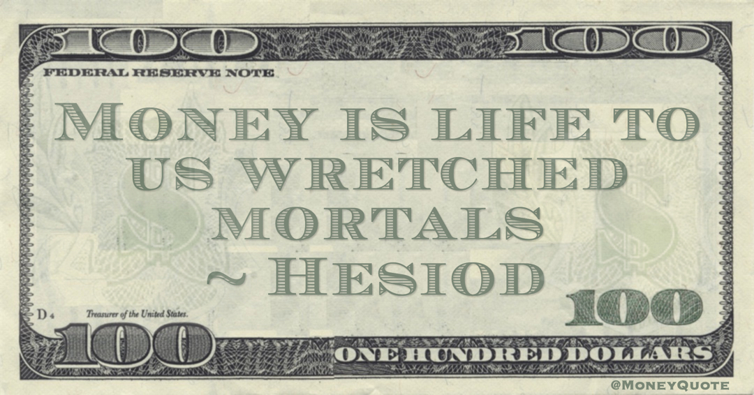 Money is life to us wretched mortals Quote