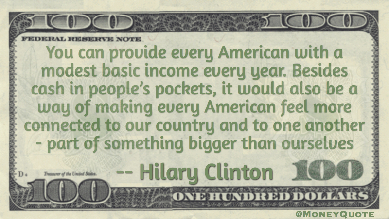Provide every American with a modest basic income every year Quote