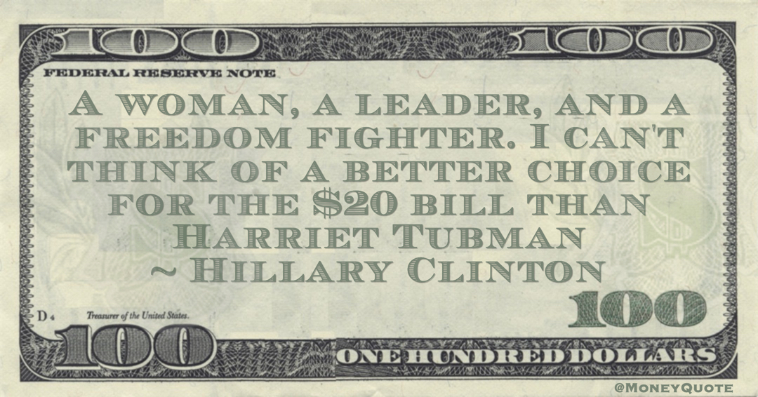 A woman, a leader, and a freedom fighter. I can't think of a better choice for the $20 bill than Harriet Tubman Quote