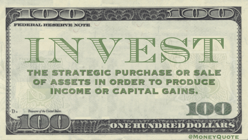 the strategic purchase or sale of assets in order to produce income or capital gains