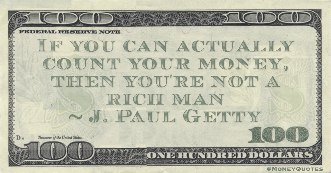 If you can actually count your money, then you're not a rich man Quote