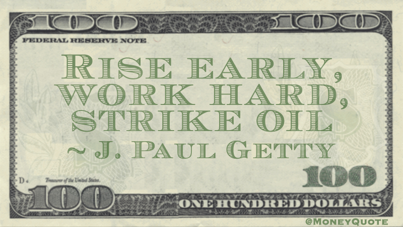 Rise early, work hard, strike oil Quote
