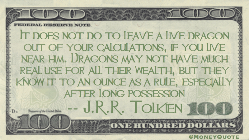 Dragons may not have use for wealth, but know i tto an ounce , especially after long possession Quote