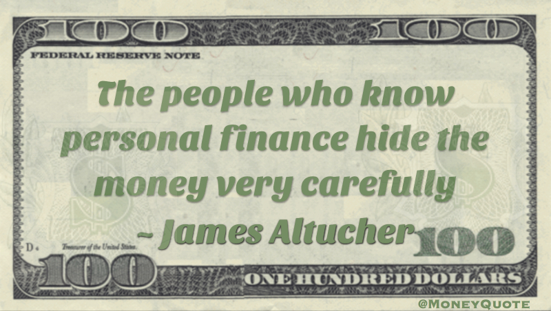 People who know personal finance hide the money very carefully Quote