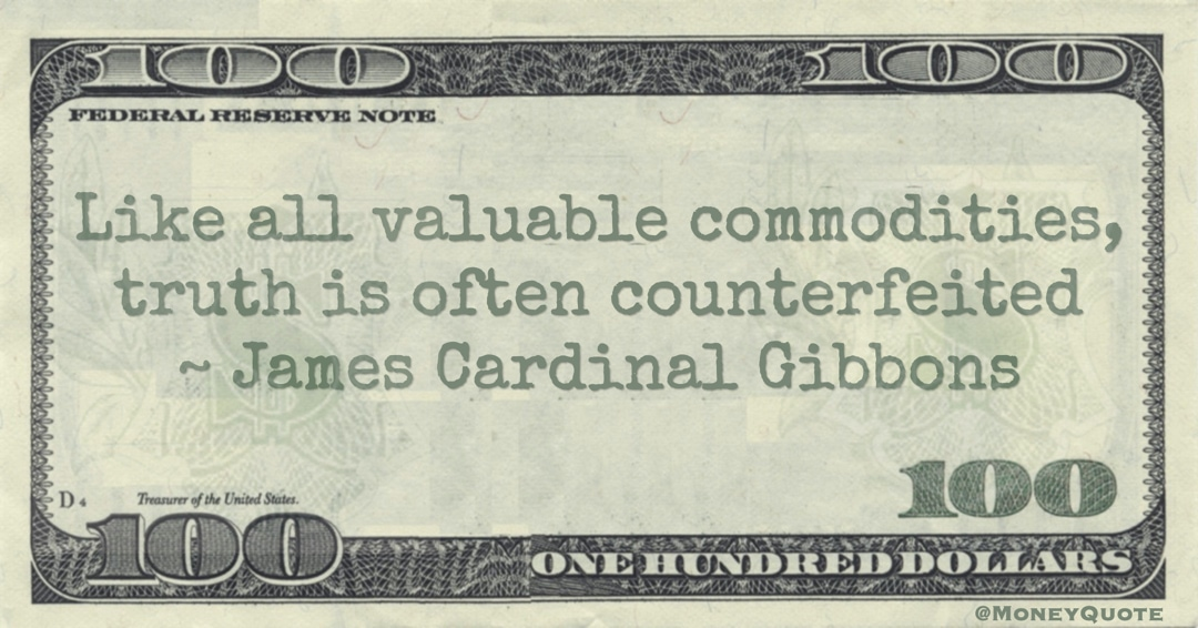 Like all valuable commodities, truth is often counterfeited Quote