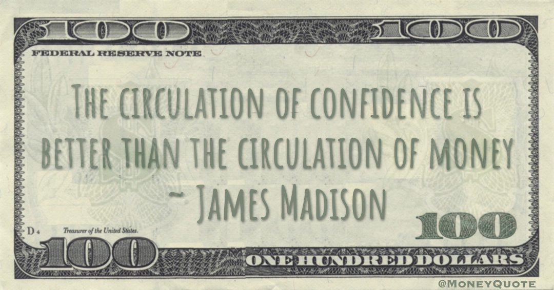The circulation of confidence is better than the circulation of money Quote