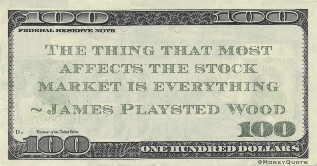 The thing that most affects the stock market is everything Quote