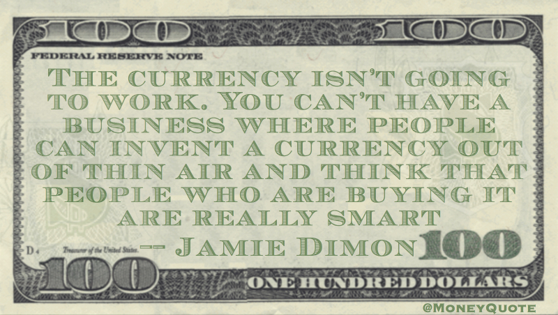 The currency isn't going to work when you invent out of thin air Quote