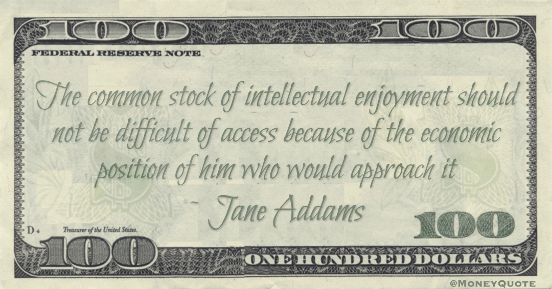 The common stock of intellectual enjoyment should not be difficult of access because of the economic position of him who would approach it Quote