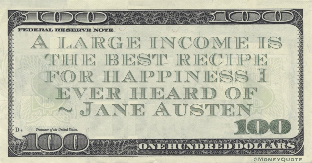 A large income is the best recipe for happiness I ever heard of Quote