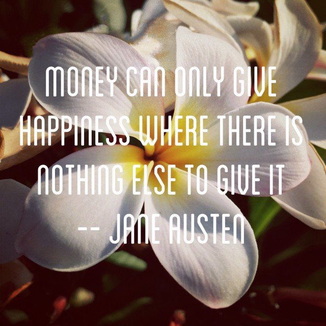Money can only give happiness where there is nothing else to give it Quote