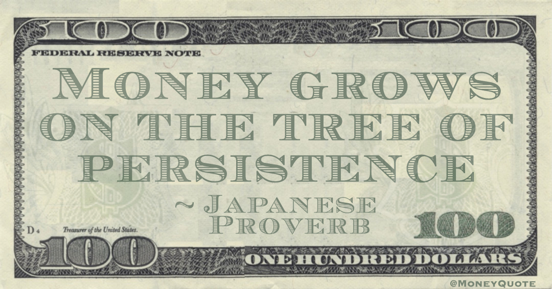 Money grows on the tree of persistence Quote