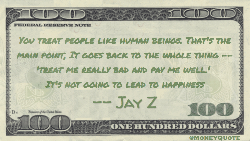 Jay Z Treat Badly Pay Well Not Happiness Money Quotes Dailymoney