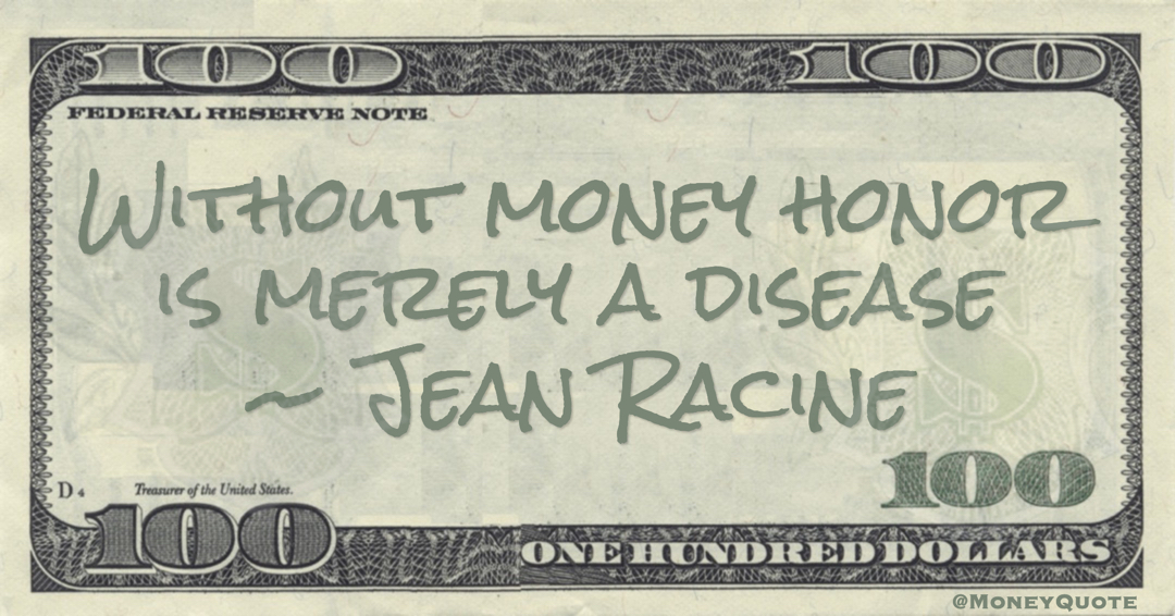 Jean Racine Without money honor is merely a disease quote