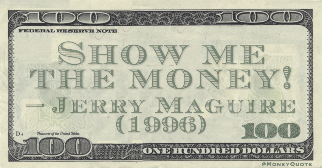 Show me the money! Quote