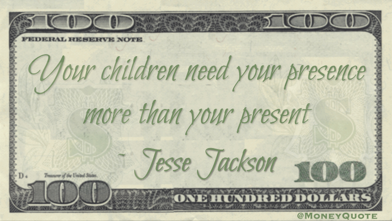 Your children need your presence more than your present Quote